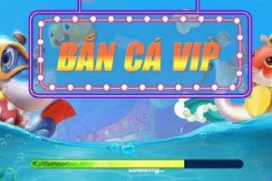 Bắn Cá Vip
